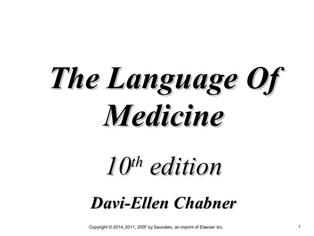 Copyright © 2014, 2011, 2007 by Saunders, an imprint of Elsevier Inc. 1 The Language OfThe Language Of MedicineMedicine 10...