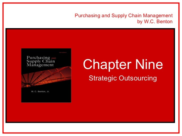 Purchasing and Supply Chain Management                         by W.C. Benton   Chapter Nine     Strategic Outsourcing