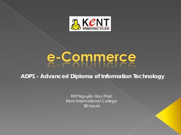 ADP1 - Advanced Diploma of Information Technology                    MIT Nguyễn Hữu Phát                Kent International...