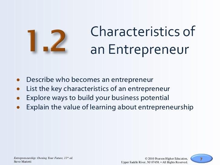 <ul><li>Describe who becomes an entrepreneur </li></ul><ul><li>List the key characteristics of an entrepreneur </li></ul><...