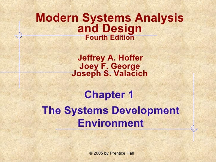 Chapter 1  The Systems Development Environment Modern Systems Analysis and Design Fourth Edition   Jeffrey A. Hoffer  Joey...