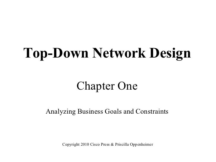 Top-Down Network Design               Chapter One   Analyzing Business Goals and Constraints        Copyright 2010 Cisco P...