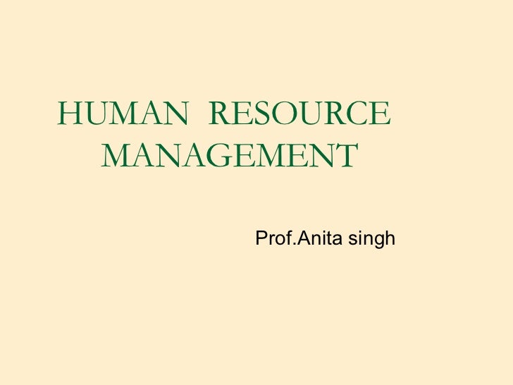 HUMAN RESOURCE  MANAGEMENT        Prof.Anita singh
