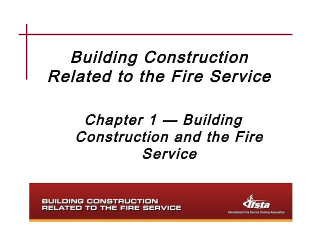 Building ConstructionRelated to the Fire Service    Chapter 1 — Building   Construction and the Fire           Service