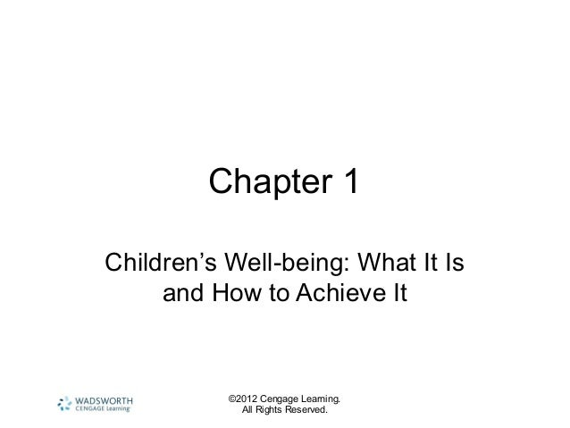 ©2012 Cengage Learning. All Rights Reserved. Chapter 1 Children's Well-being: What It Is and How to Achieve It