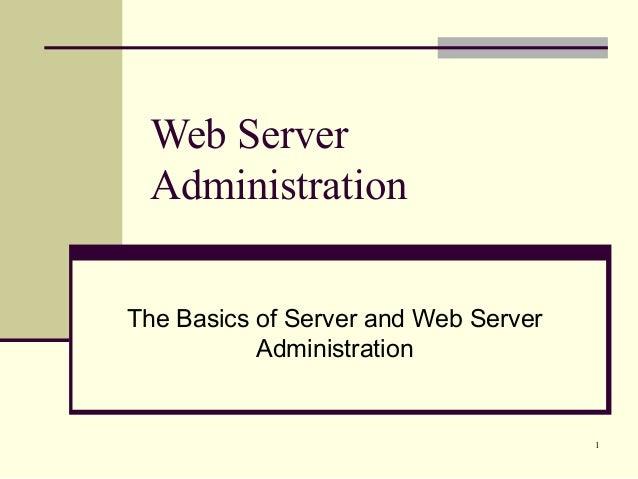 1 Web Server Administration The Basics of Server and Web Server Administration