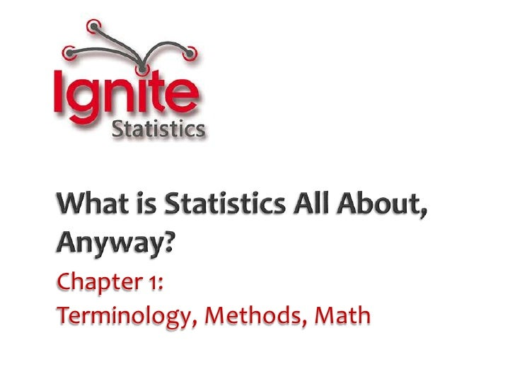 What is Statistics All About, Anyway?<br />Chapter 1:  <br />Terminology, Methods, Math<br />