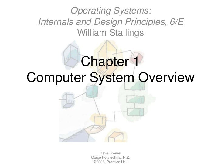 Chapter 1Computer System Overview<br />Dave Bremer<br />Otago Polytechnic, N.Z.©2008, Prentice Hall<br />Operating Systems...