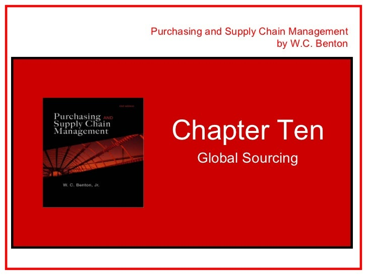 Purchasing and Supply Chain Management                         by W.C. Benton    Chapter Ten         Global Sourcing