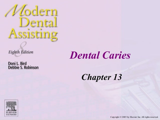 Dental Caries  Chapter 13         Copyright © 2005 by Elsevier Inc. All rights reserved.