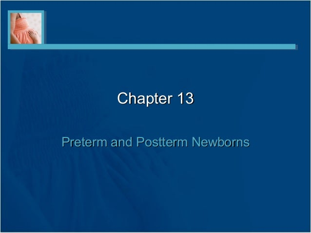 Chapter 13Preterm and Postterm Newborns