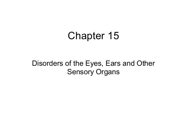 Chapter 15  Disorders of the Eyes, Ears and Other  Sensory Organs