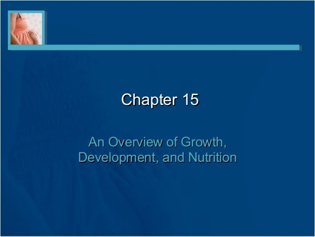 Chapter 15 An Overview of Growth,Development, and Nutrition