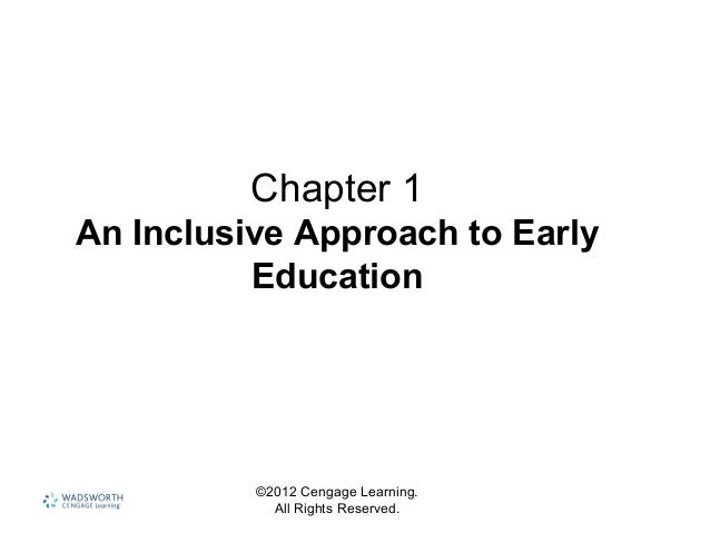 Chapter 1 An Inclusive Approach to Early Education ©2012 Cengage Learning. All Rights Reserved.