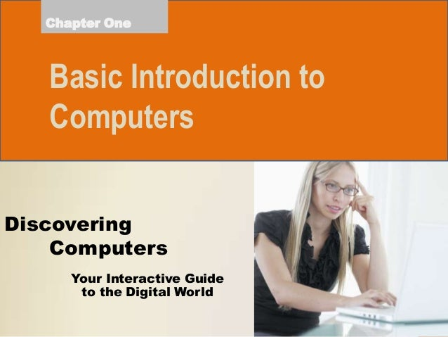 Chapter One  Basic Introduction to Computers Discovering Computers Your Interactive Guide to the Digital World