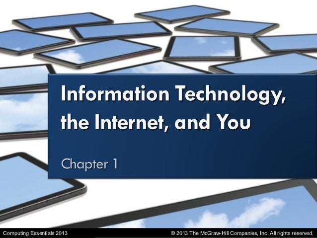 Information Technology, the Internet, and YouComputing Essentials 2013       © 2013 The McGraw-Hill Companies, Inc. All ri...