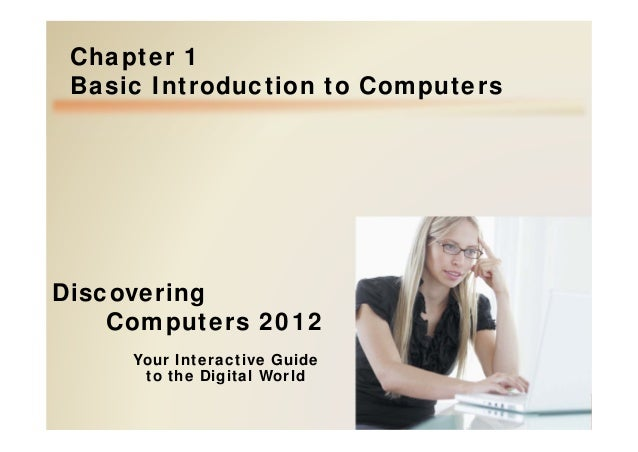 Your Interactive Guide to the Digital World Discovering Computers 2012 Chapter 1 Basic Introduction to Computers
