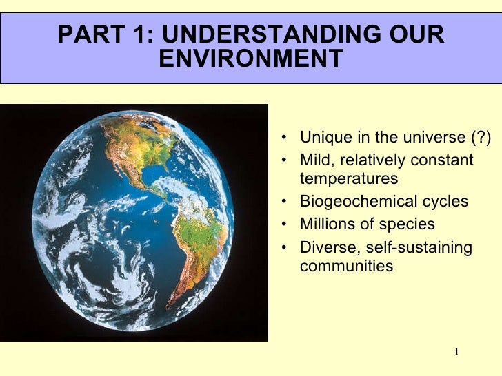 The Planet Earth <ul><li>Unique in the universe (?) </li></ul><ul><li>Mild, relatively constant temperatures </li></ul><ul...