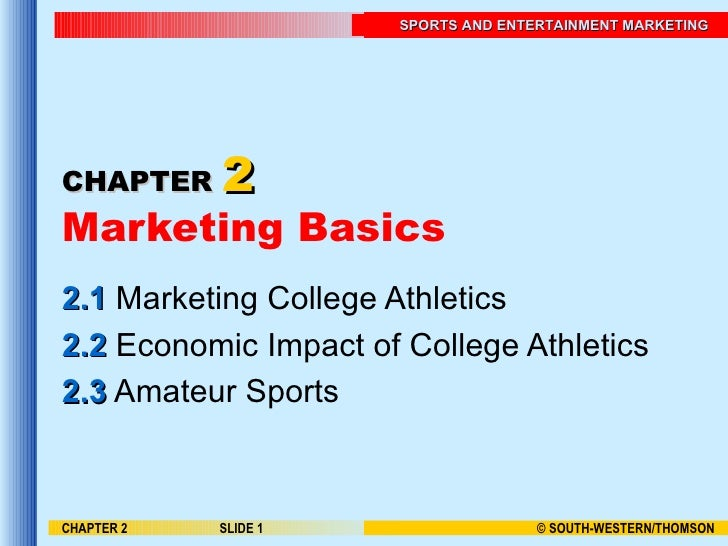 CHAPTER   2 Marketing Basics 2.1  Marketing College Athletics 2.2  Economic Impact of College Athletics 2.3  Amateur Sport...
