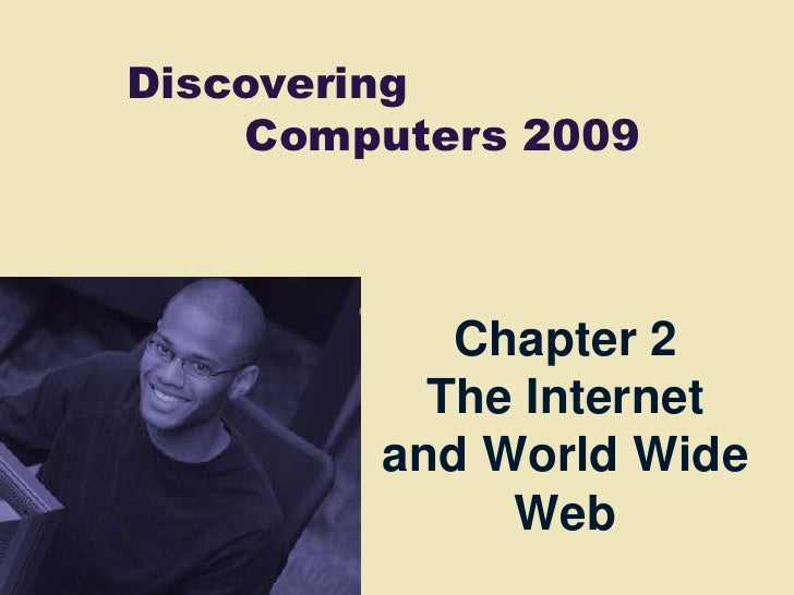Discovering     Computers 2009               Chapter 2           The Internet         and World Wide              Web