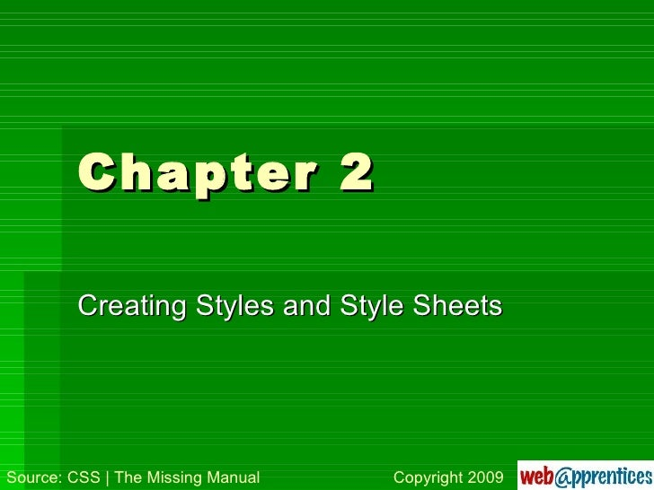 Chapter 2 Creating Styles and Style Sheets Source: CSS   The Missing Manual Copyright 2009