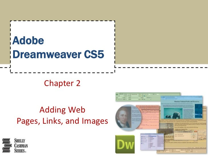 AdobeDreamweaver CS5<br />Chapter 2<br />Adding Web Pages, Links, and Images<br />