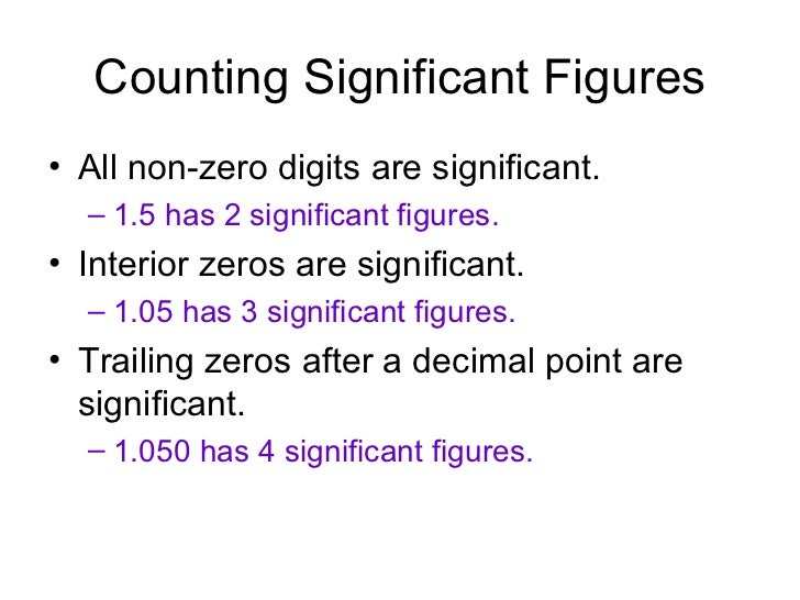 Counting Significant Figures <ul><li>All non-zero digits are significant. </li></ul><ul><ul><li>1.5 has 2 significant figu...