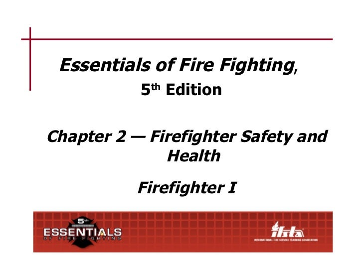 Essentials of Fire Fighting,           5th EditionChapter 2 — Firefighter Safety and              Health           Firefig...