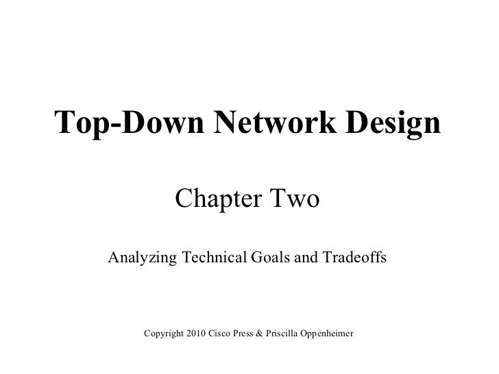Top-Down Network Design               Chapter Two   Analyzing Technical Goals and Tradeoffs        Copyright 2010 Cisco Pr...