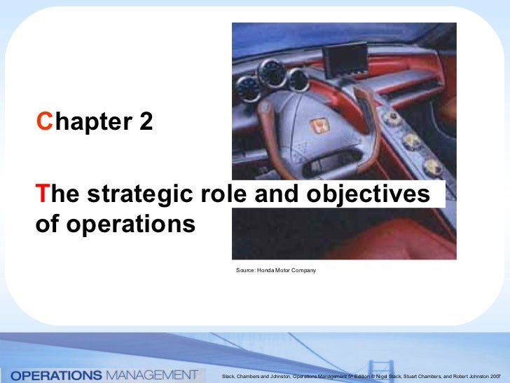 Chapter 2The strategic role and objectivesof operations                     Source: Honda Motor Company               Slac...