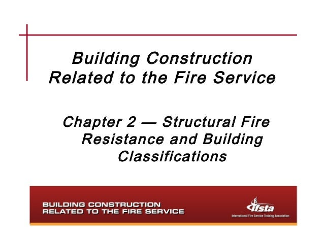 Building ConstructionRelated to the Fire Service Chapter 2 — Structural Fire   Resistance and Building       Classifications