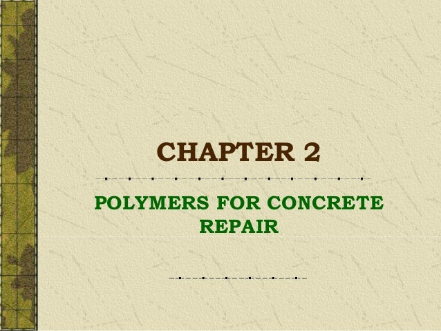CHAPTER 2POLYMERS FOR CONCRETEREPAIR