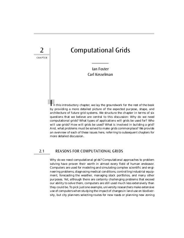 2 CHAPTER Computational Grids Ian Foster Carl Kesselman In this introductory chapter, we lay the groundwork for the rest o...