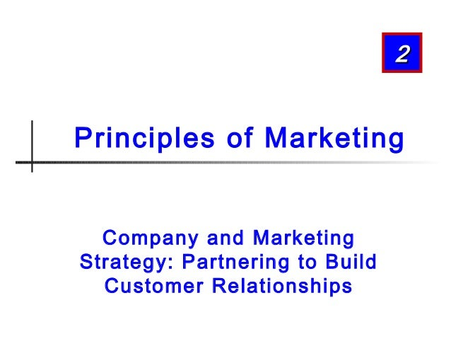 2  Principles of Marketing Company and Marketing Strategy: Partnering to Build Customer Relationships