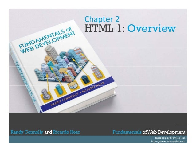 Chapter 2  HTML 1: Overview  Randy Connolly and Ricardo Hoar Randy Connolly and Ricardo Hoar  Fundamentals of Web Developm...