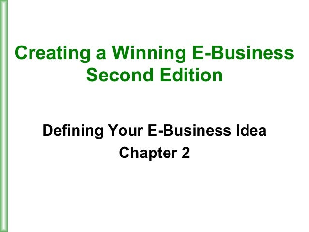 Creating a Winning E-BusinessSecond EditionDefining Your E-Business IdeaChapter 2