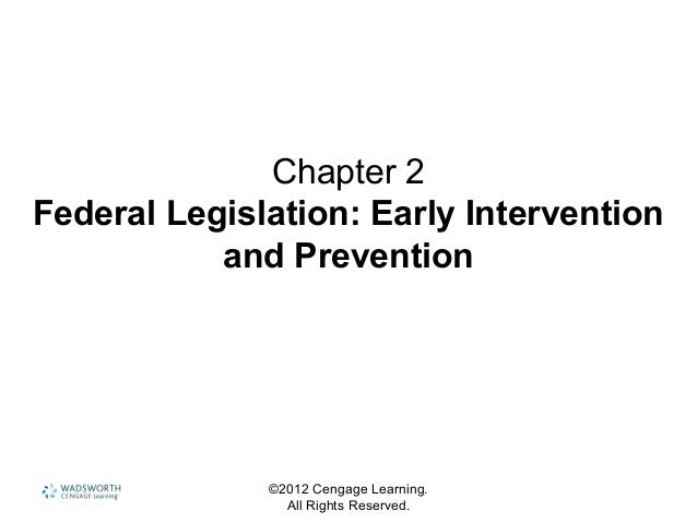 ©2012 Cengage Learning. All Rights Reserved. Chapter 2 Federal Legislation: Early Intervention and Prevention