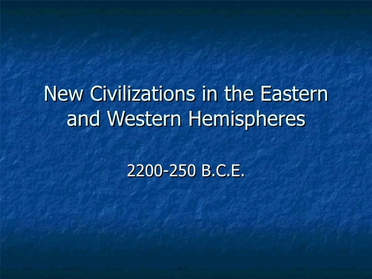 New Civilizations in the Eastern and Western Hemispheres 2200-250 B.C.E.