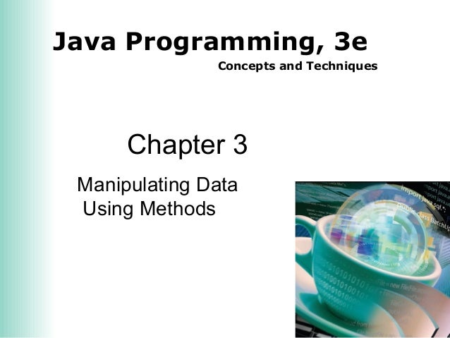 Java Programming, 3e Concepts and Techniques Chapter 3 Manipulating Data Using Methods