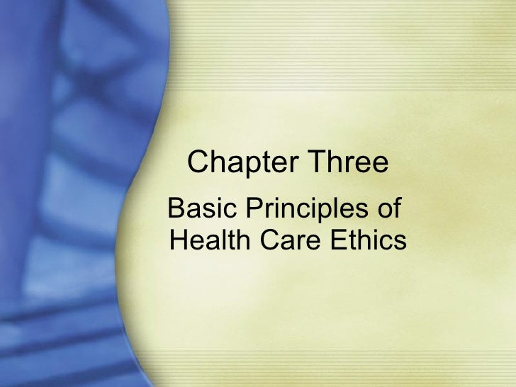 Chapter Three Basic Principles of  Health Care Ethics