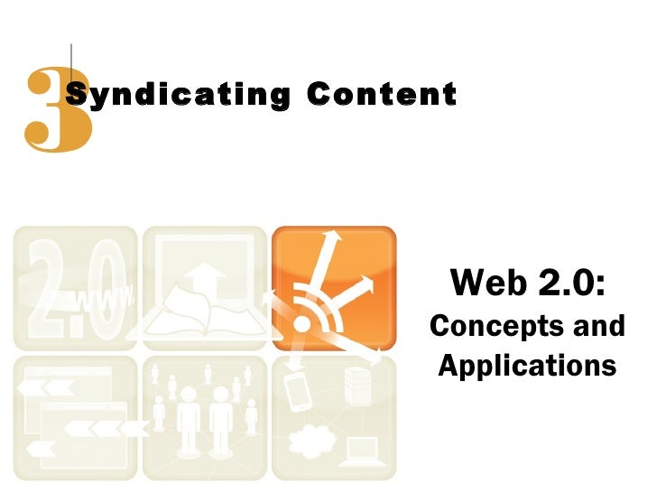 3Syndicating Content                  Web 2.0:                 Concepts and                 Applications