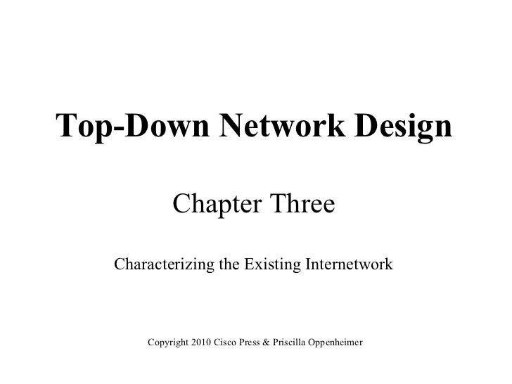 Top-Down Network Design            Chapter Three   Characterizing the Existing Internetwork       Copyright 2010 Cisco Pre...