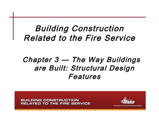 Building ConstructionRelated to the Fire ServiceChapter 3 — The Way Buildings  are Built: Structural Design            Fea...