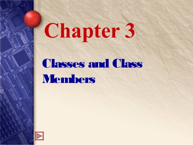 Classes and Class Members Chapter 3