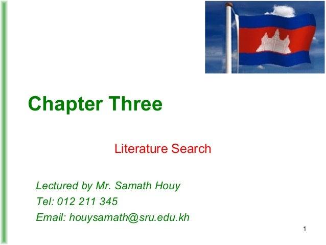 Chapter Three Literature Search Lectured by Mr. Samath Houy Tel: 012 211 345 Email: houysamath@sru.edu.kh 1