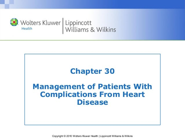 Copyright © 2010 Wolters Kluwer Health | Lippincott Williams & WilkinsChapter 30Management of Patients WithComplications F...