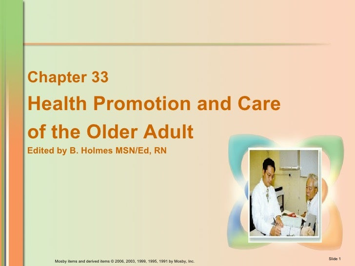 Chapter 33 Health Promotion and Care of the Older Adult Edited by B. Holmes MSN/Ed, RN