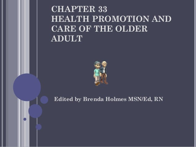 CHAPTER 33 HEALTH PROMOTION AND CARE OF THE OLDER ADULT  Edited by Brenda Holmes MSN/Ed, RN