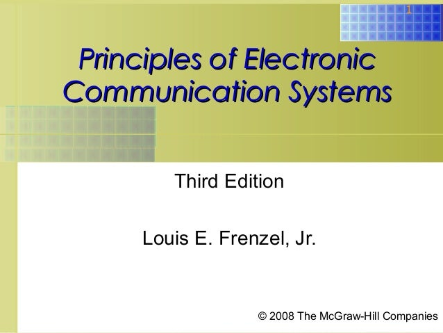 1  Principles of Electronic Communication Systems Third Edition Louis E. Frenzel, Jr.  © 2008 The McGraw-Hill Companies