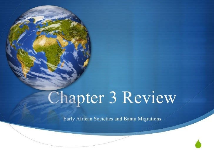 Chapter 3 Review Early African Societies and Bantu Migrations